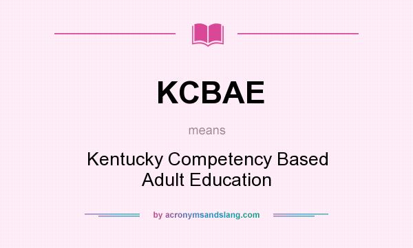 What does KCBAE mean? It stands for Kentucky Competency Based Adult Education