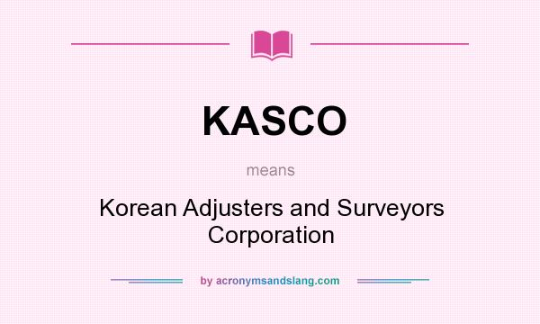 What does KASCO mean? It stands for Korean Adjusters and Surveyors Corporation