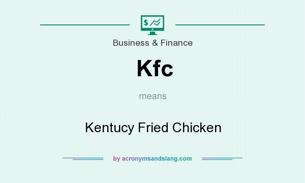 What does Kfc mean? It stands for Kentucy Fried Chicken