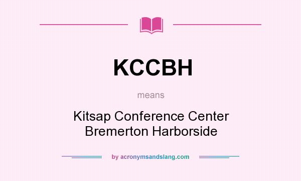 What does KCCBH mean? It stands for Kitsap Conference Center Bremerton Harborside