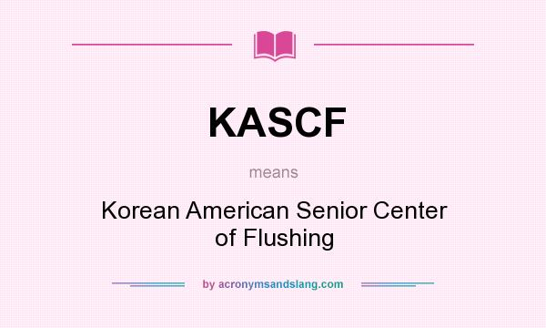 What does KASCF mean? It stands for Korean American Senior Center of Flushing