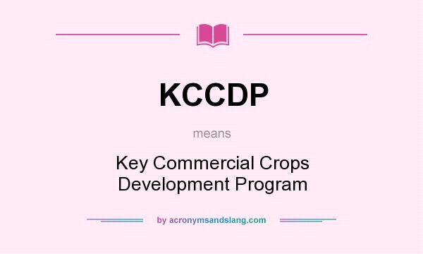 What does KCCDP mean? It stands for Key Commercial Crops Development Program