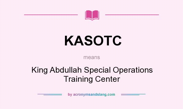 What does KASOTC mean? It stands for King Abdullah Special Operations Training Center