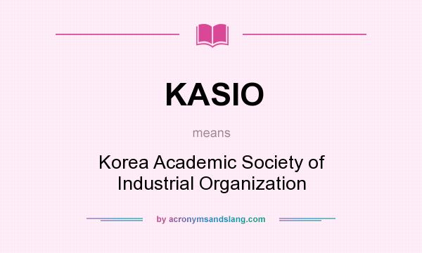 What does KASIO mean? It stands for Korea Academic Society of Industrial Organization