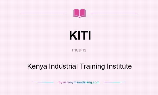 What does KITI mean? It stands for Kenya Industrial Training Institute