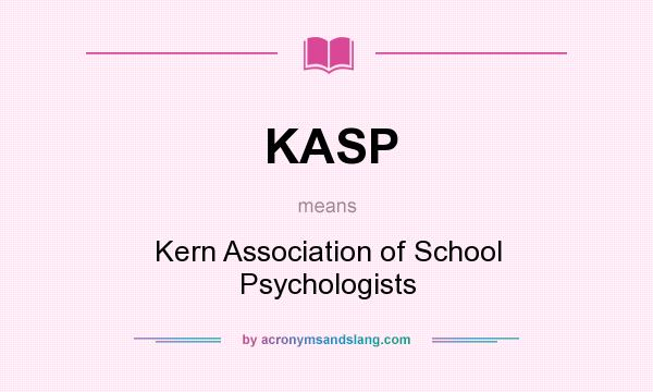 What does KASP mean? It stands for Kern Association of School Psychologists
