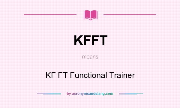 What does KFFT mean? It stands for KF FT Functional Trainer