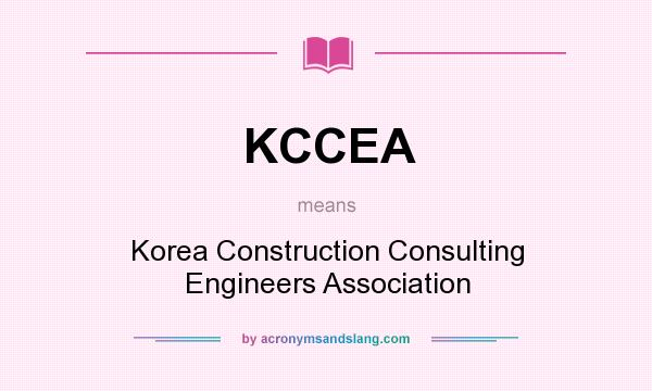 What does KCCEA mean? It stands for Korea Construction Consulting Engineers Association