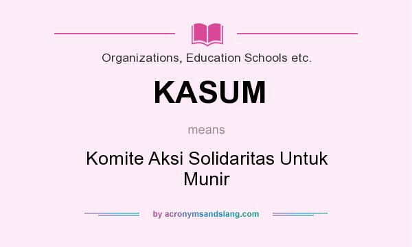What does KASUM mean? It stands for Komite Aksi Solidaritas Untuk Munir