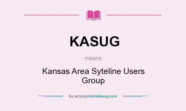 What does KASUG mean? It stands for Kansas Area Syteline Users Group