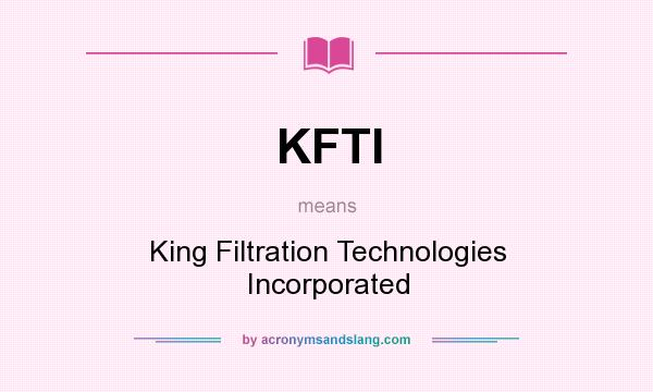 What does KFTI mean? It stands for King Filtration Technologies Incorporated
