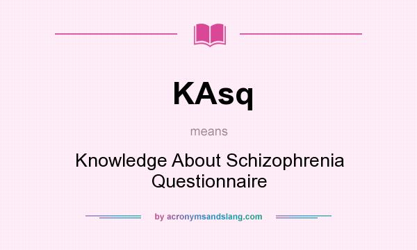 What does KAsq mean? It stands for Knowledge About Schizophrenia Questionnaire