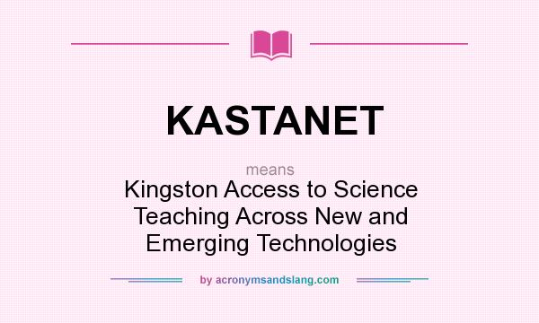What does KASTANET mean? It stands for Kingston Access to Science Teaching Across New and Emerging Technologies