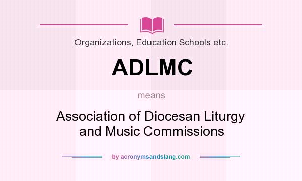What does ADLMC mean? It stands for Association of Diocesan Liturgy and Music Commissions