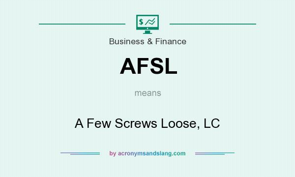What does AFSL mean? It stands for A Few Screws Loose, LC
