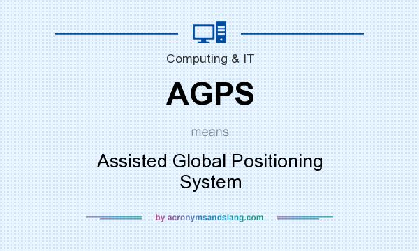 What does AGPS mean? It stands for Assisted Global Positioning System