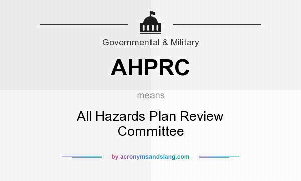 What does AHPRC mean? It stands for All Hazards Plan Review Committee