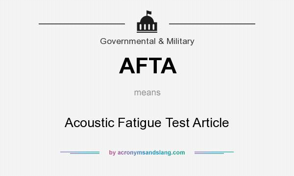 What does AFTA mean? It stands for Acoustic Fatigue Test Article