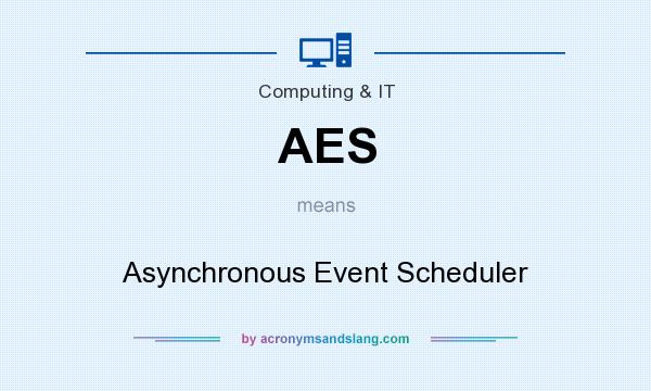 What does AES mean? It stands for Asynchronous Event Scheduler