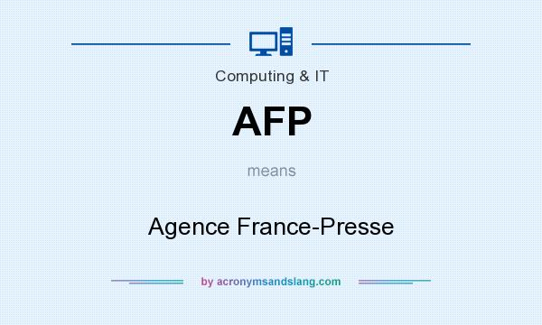 What does AFP mean? It stands for Agence France-Presse