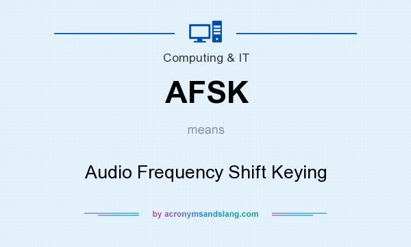 What does AFSK mean? It stands for Audio Frequency Shift Keying