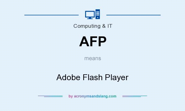 What does AFP mean? It stands for Adobe Flash Player