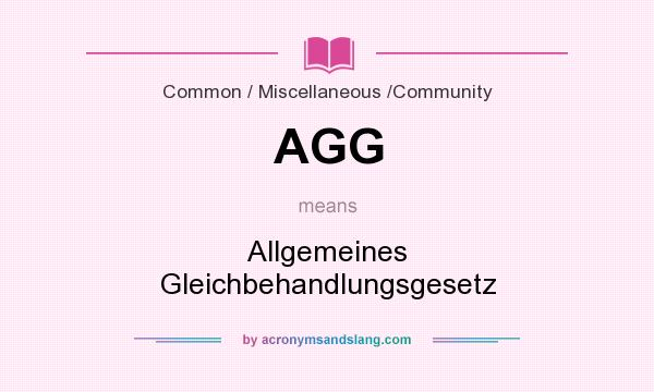 What does AGG mean? It stands for Allgemeines Gleichbehandlungsgesetz
