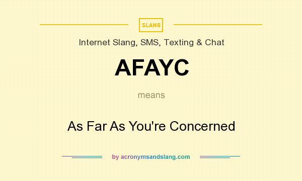 What does AFAYC mean? It stands for As Far As You`re Concerned
