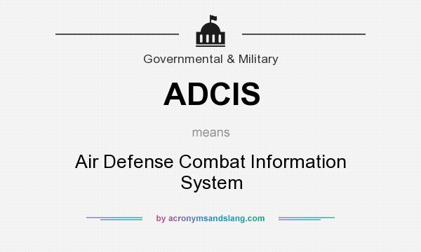 What does ADCIS mean? It stands for Air Defense Combat Information System