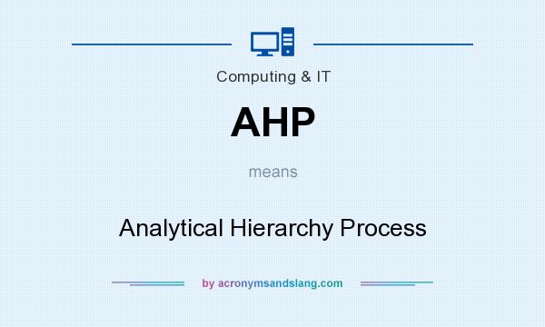 What does AHP mean? It stands for Analytical Hierarchy Process
