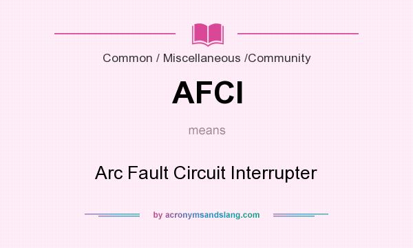 What does AFCI mean? It stands for Arc Fault Circuit Interrupter