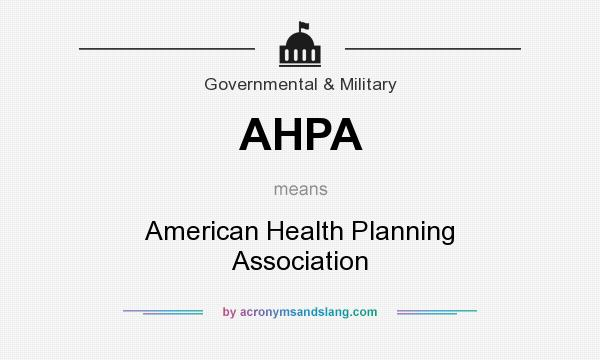 What does AHPA mean? It stands for American Health Planning Association