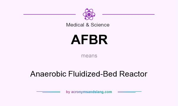 What does AFBR mean? It stands for Anaerobic Fluidized-Bed Reactor