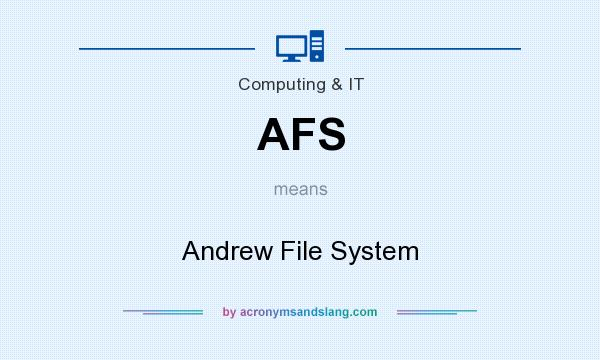 What does AFS mean? It stands for Andrew File System