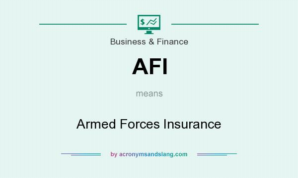 What does AFI mean? It stands for Armed Forces Insurance