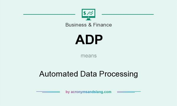 What does ADP mean? It stands for Automated Data Processing