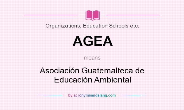 What does AGEA mean? It stands for Asociación Guatemalteca de Educación Ambiental