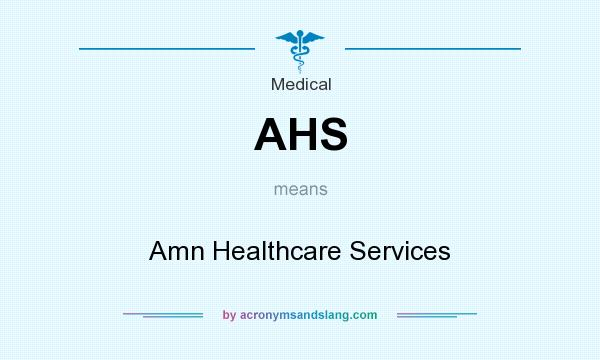 What does AHS mean? It stands for Amn Healthcare Services