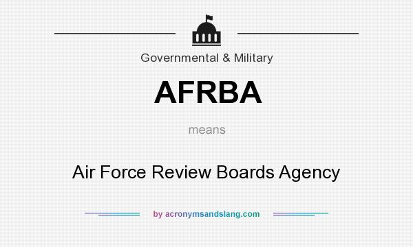 What does AFRBA mean? It stands for Air Force Review Boards Agency