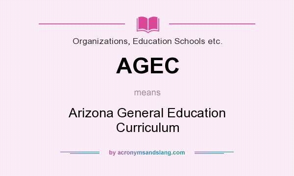 What does AGEC mean? It stands for Arizona General Education Curriculum