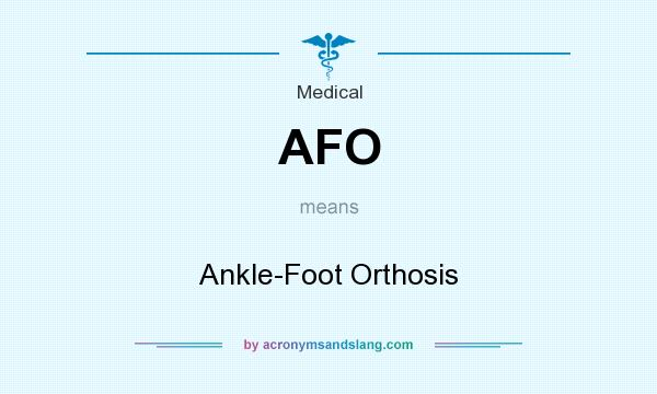 What does AFO mean? It stands for Ankle-Foot Orthosis