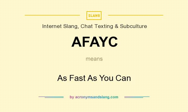 What does AFAYC mean? It stands for As Fast As You Can