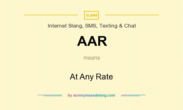 What does AAR mean? It stands for At Any Rate
