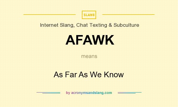 What does AFAWK mean? It stands for As Far As We Know