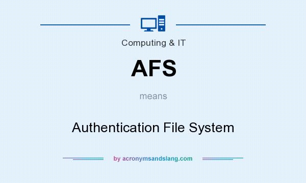 What does AFS mean? It stands for Authentication File System