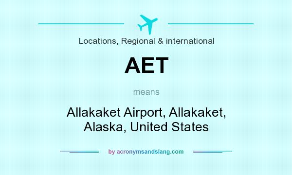 What does AET mean? It stands for Allakaket Airport, Allakaket, Alaska, United States