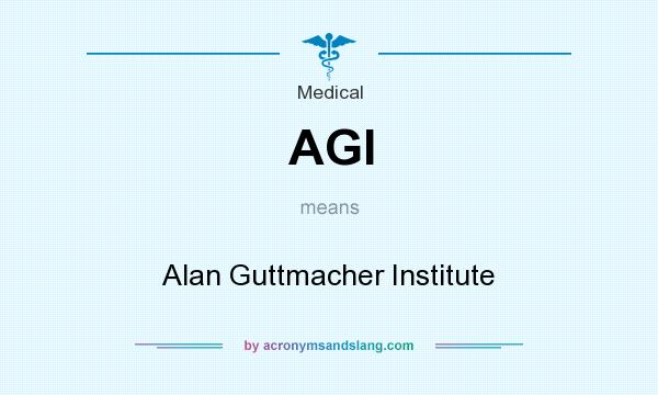 What does AGI mean? It stands for Alan Guttmacher Institute