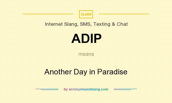 What does ADIP mean? It stands for Another Day in Paradise