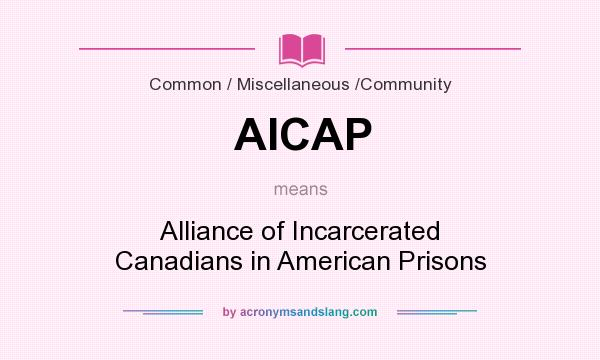What does AICAP mean? It stands for Alliance of Incarcerated Canadians in American Prisons