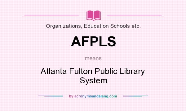 What does AFPLS mean? It stands for Atlanta Fulton Public Library System